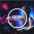 Various Artists Euro Dance Festival (Best of EDM / Dance Pop / Eurodance / Europop & Electro Pop Hits)