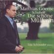 Matthias Goerne/Eric Schneider Schubert: Die schone Mullerin