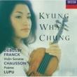 Kyung Wha Chung/Radu Lupu/Royal Philharmonic Orchestra/Charles Dutoit Franck / Debussy: Violin Sonatas / Chausson: Poème