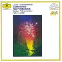 Wolfgang Meyer/Berliner Philharmoniker/Rafael Kubelik Handel: Water Music Suite, HWV 348-350 - Ouverture