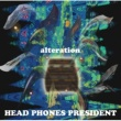 HEAD PHONES PRESIDENT alteration