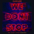 Kaskade We Don't Stop - Remixes