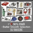 DJ HASEBE I LOVE 90's R&B -Butter Smooth Selection-