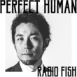 RADIO FISH PERFECT HUMAN