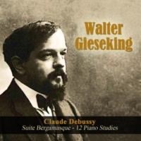 Walter Gieseking Claude Debussy: Suite Bergamasque - 12 Piano Studies