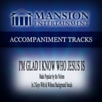 Mansion Accompaniment Tracks I'm Glad I Know Who Jesus Is (Made Popular by the Nelons) [Accompaniment Track]
