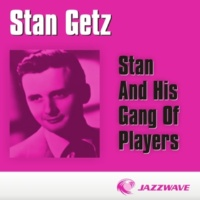 Stan Getz Stan And His Gang Of Players