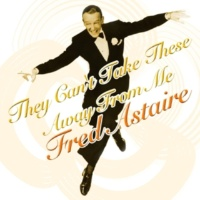 Fred Astaire They Can't Take These Away from Me