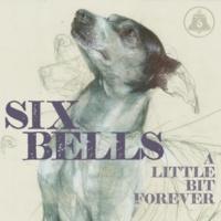 Six Bells A Little Bit Forever