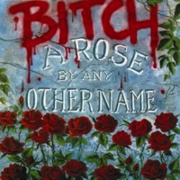 Bitch A Rose By Any Other Name - EP