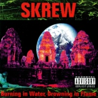 Skrew Burning In Water, Drowning In Flame