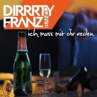 Dirrrty Franz Band Ich Muss Mit Dir Reden
