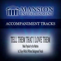 Mansion Accompaniment Tracks Tell Them That I Love Them (Made Popular by the Martins) [Accompaniment Track]