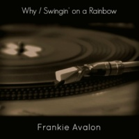 Frankie Avalon Why / Swingin' on a Rainbow