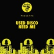 Used Disco Need Me (Original Mix)