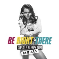 Diplo & Sleepy Tom Be Right There (Remixes)