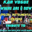 Kar Vogue Where Are Ü Now (Special Remix And Instrumental Versions) [Tribute To Skrillex And Diplo with Justin Bieber ]