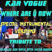 Kar Vogue Where Are Ü Now (Special Extended Instrumental Mix)