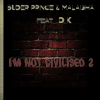 Buder Prince & Malaisha feat. DK I'm Not Civilised (Masterroxz Remix)
