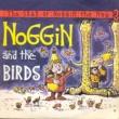 Oliver Postgate, Ronnie Stevens, Vernon Elliott The Saga Of Noggin The Nog: Noggin And The Birds (Oliver Postgate, Ronnie Stevens, Vernon Elliott)