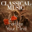 Gabriel Faure,Gioachino Rossini&Jules Massenet Classical Music - To Fertilize Your Mind