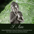 Meditation Zen I Am - Deep Meditation Music & Positive Thinking Music for Inner Journey and Mind Power