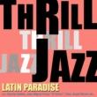 ジューサ スリル・ジャズ!- Latin Paradise