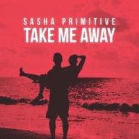 Sasha PRimitive Take Me Away