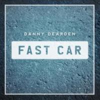 Danny Dearden Fast Car