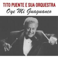 Tito Puente E Sua Orquestra Oye Mi Guaguanco
