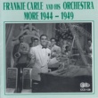 Frankie Carle and His Orchestra More 1944-1949