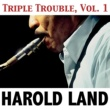 Harold Land Triple Trouble, Vol. 1
