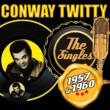 Conway Twitty The Singles 1957-1960