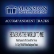 Mansion Accompaniment Tracks He Means the World to Me (Made Popular by Phil Cross & Poet Voices) [Accompaniment Track]