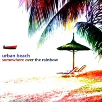 Urban Beach Somewhere over the Rainbow
