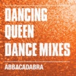 Abbacadabra Dancing Queen (Dance Mixes)