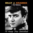 Billy J. Kramer & the Dakotas I'll Keep You Satisfied