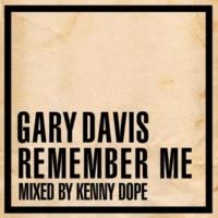 Gary Davis Remember Me (Kenny Dope Mix)