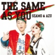 SEAMO & AZU THE SAME AS YOU