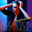 UK Club Hits Collective ADDICTION PARTY MUSIC vol.8 - パーティー中毒!最新UKクラブ・ヒット!