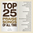 Various Artists Top 25 Praise Songs Of All Time