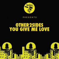Other2Sides You Give Me Love (Original Mix)