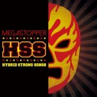 MEGASTOPPER HSS ~Hybrid Strong Songs~
