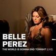 Belle Perez The World Is Gonna End Tonight [Live]