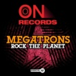 Megatrons Rock the Planet