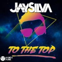 Jay Silva To The Top [Original Mix]