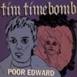 Tim Timebomb Poor Edward