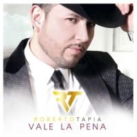Roberto Tapia Vale La Pena [Album Version]