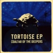 Coaltar Of The Deepers TORTOISE e.p.