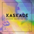 Kaskade Whatever (feat. KOLAJ) [Remixes]